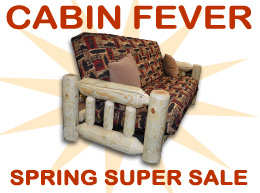 Cabin Fever   Spring Super Sale!